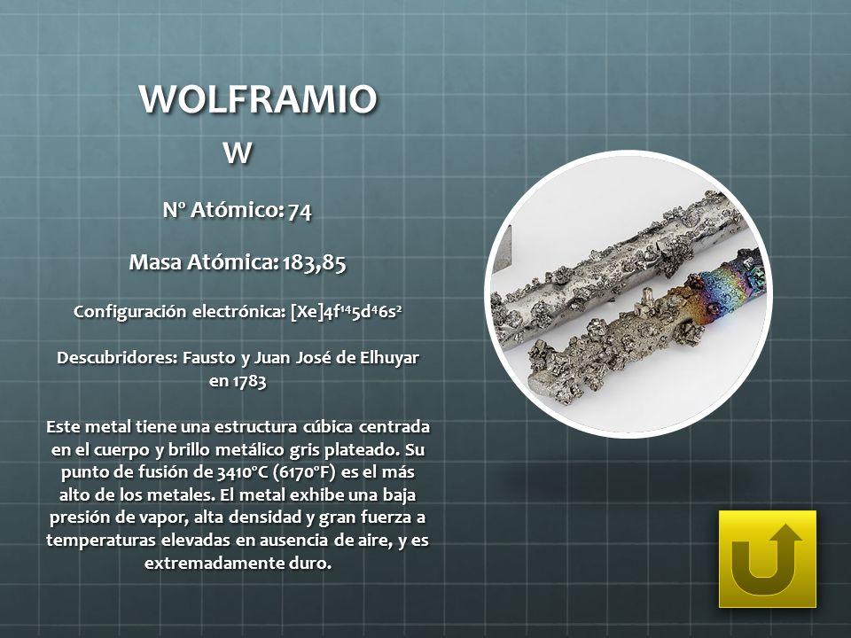 WOLFRAMIO W Nº Atómico: 74 Masa Atómica: 183,85