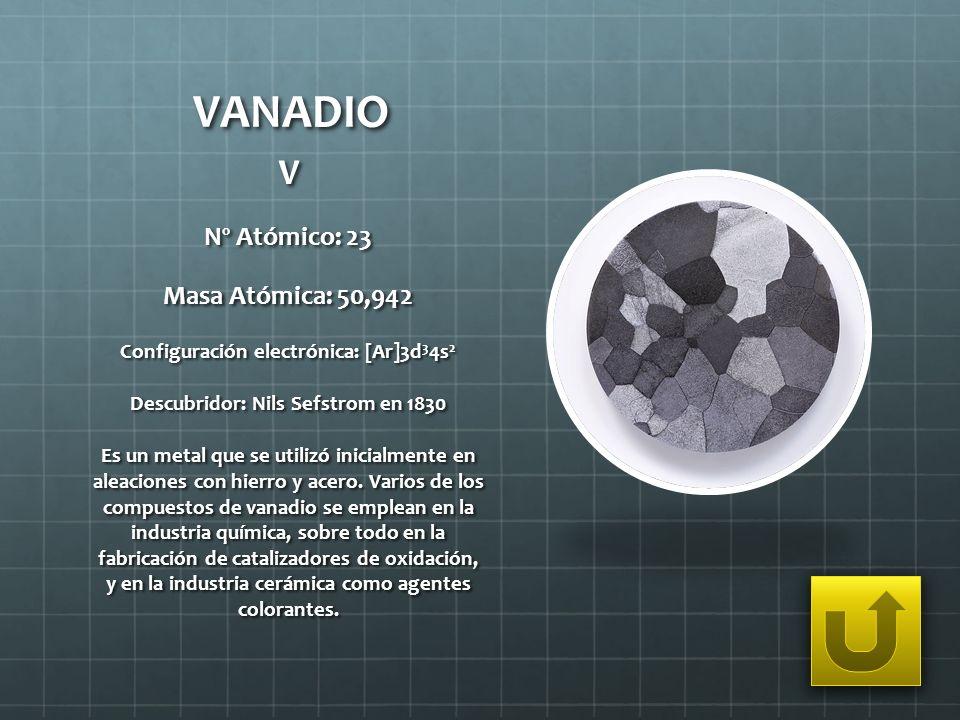 VANADIO V Nº Atómico: 23 Masa Atómica: 50,942