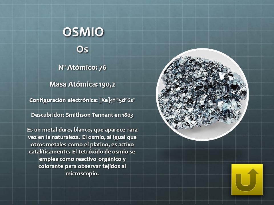 OSMIO Os Nº Atómico: 76 Masa Atómica: 190,2
