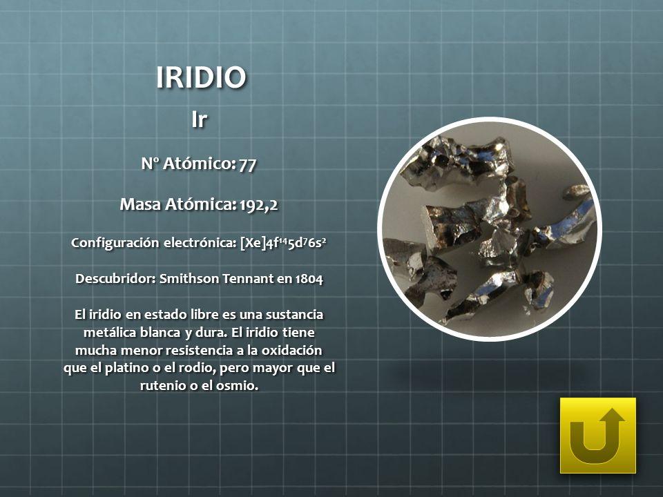 IRIDIO Ir Nº Atómico: 77 Masa Atómica: 192,2