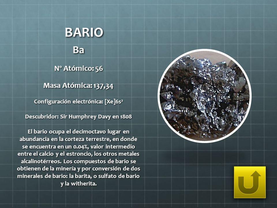 BARIO Ba Nº Atómico: 56 Masa Atómica: 137,34