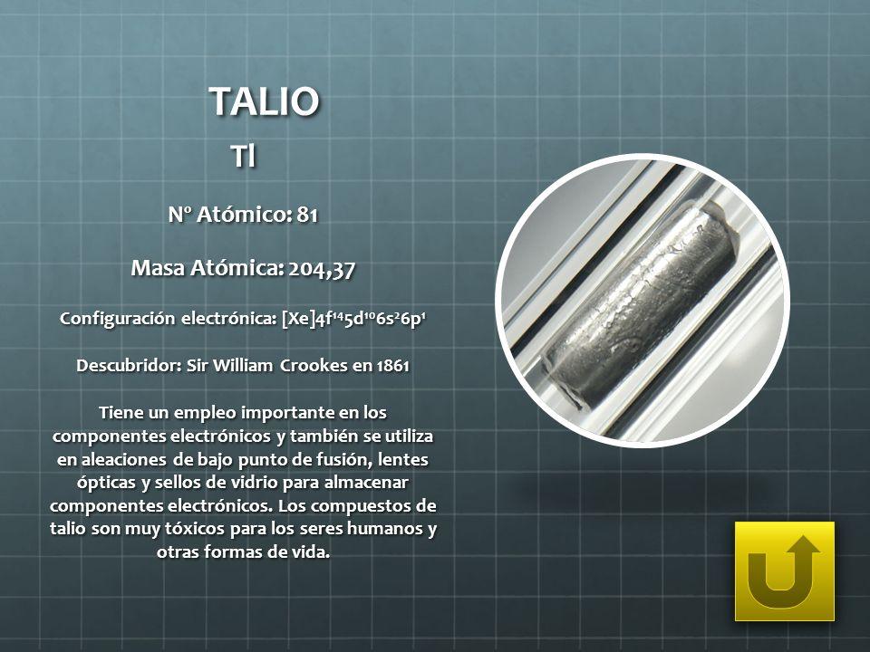 TALIO Tl Nº Atómico: 81 Masa Atómica: 204,37