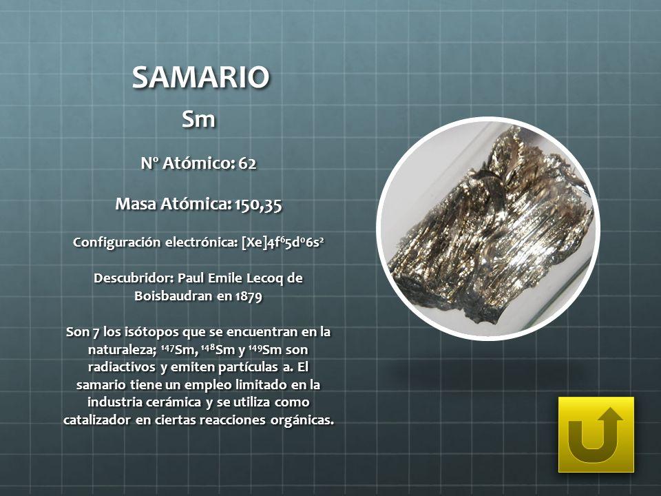 SAMARIO Sm Nº Atómico: 62 Masa Atómica: 150,35