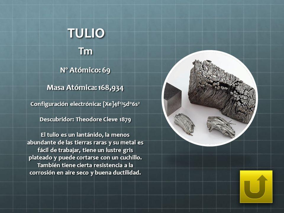 TULIO Tm Nº Atómico: 69 Masa Atómica: 168,934