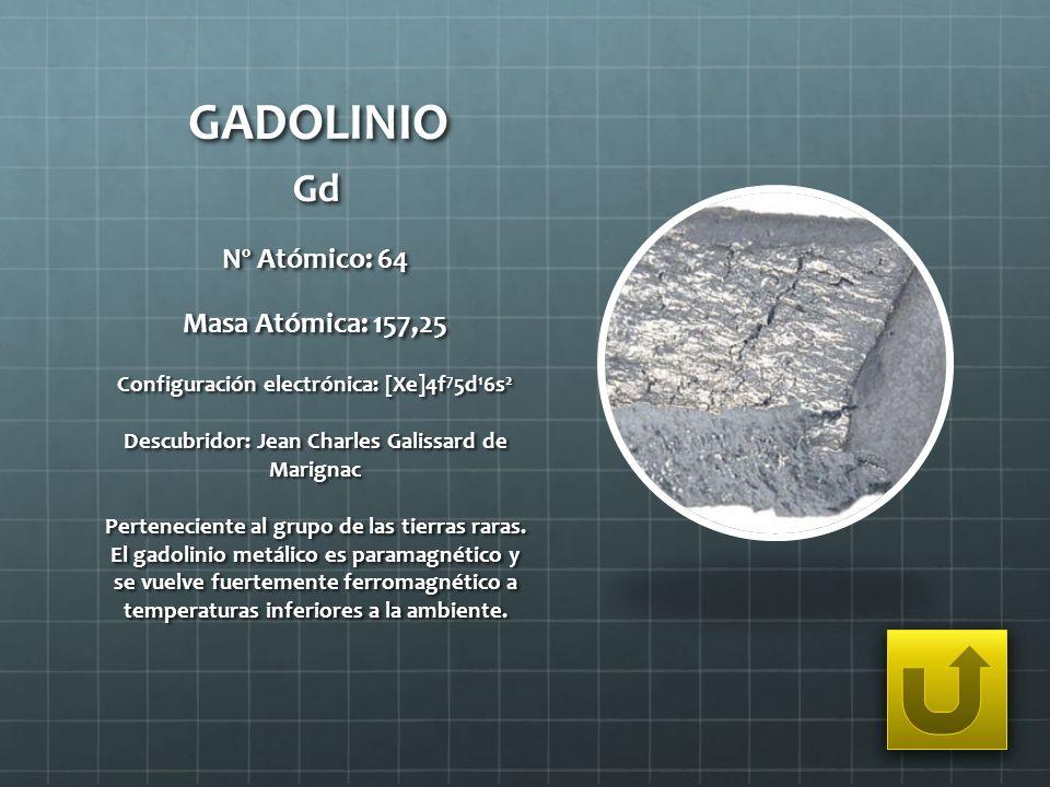 GADOLINIO Gd Nº Atómico: 64 Masa Atómica: 157,25