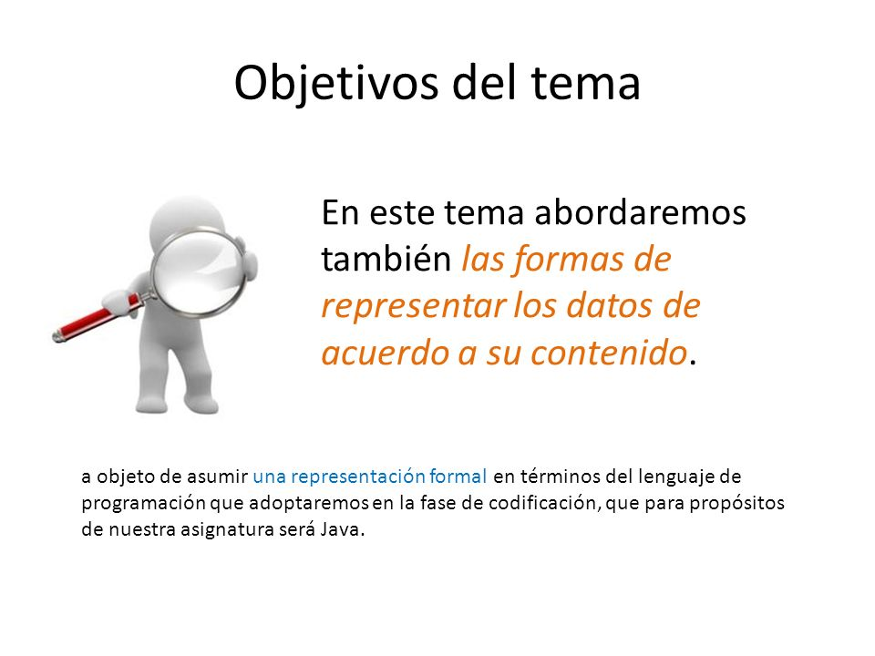 Objetivos del tema En este tema abordaremos también las formas de representar los datos de acuerdo a su contenido.