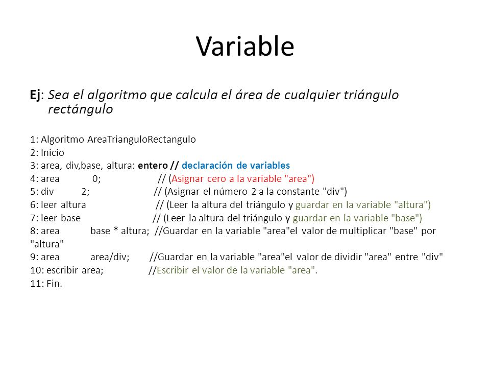 Variable Ej: Sea el algoritmo que calcula el área de cualquier triángulo rectángulo. 1: Algoritmo AreaTrianguloRectangulo.