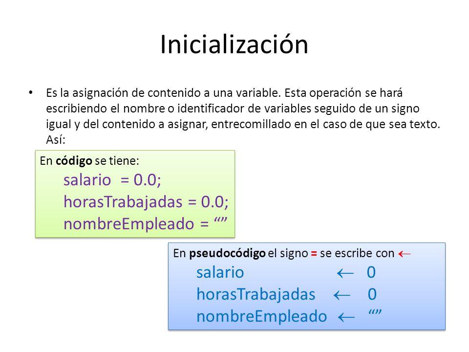 Inicialización salario = 0.0; horasTrabajadas = 0.0;