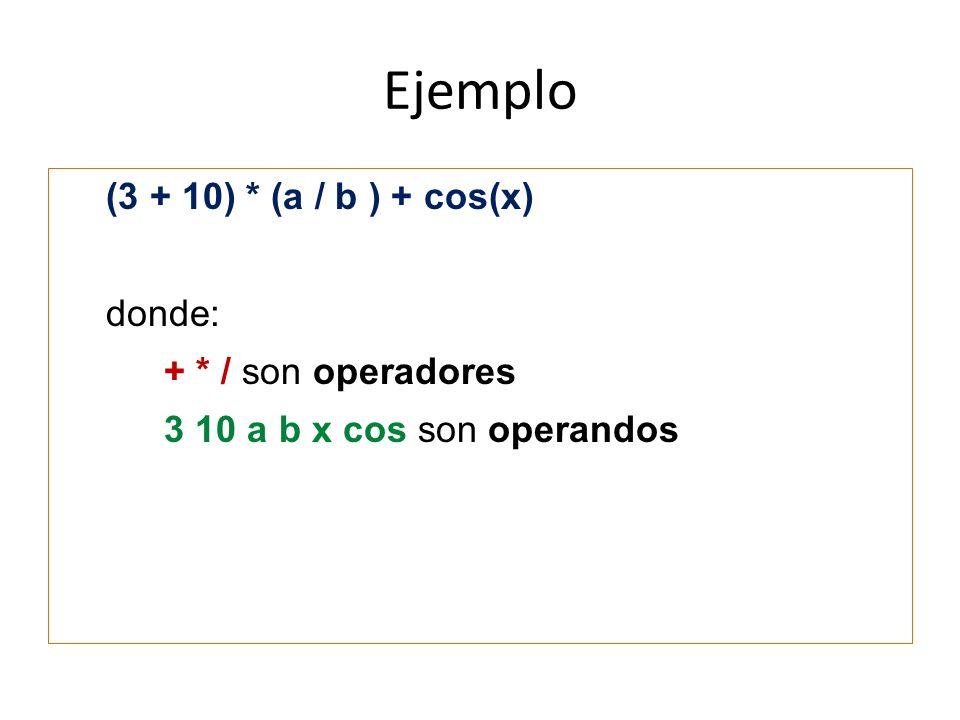 Ejemplo (3 + 10) * (a / b ) + cos(x) donde: + * / son operadores 3 10 a b x cos son operandos