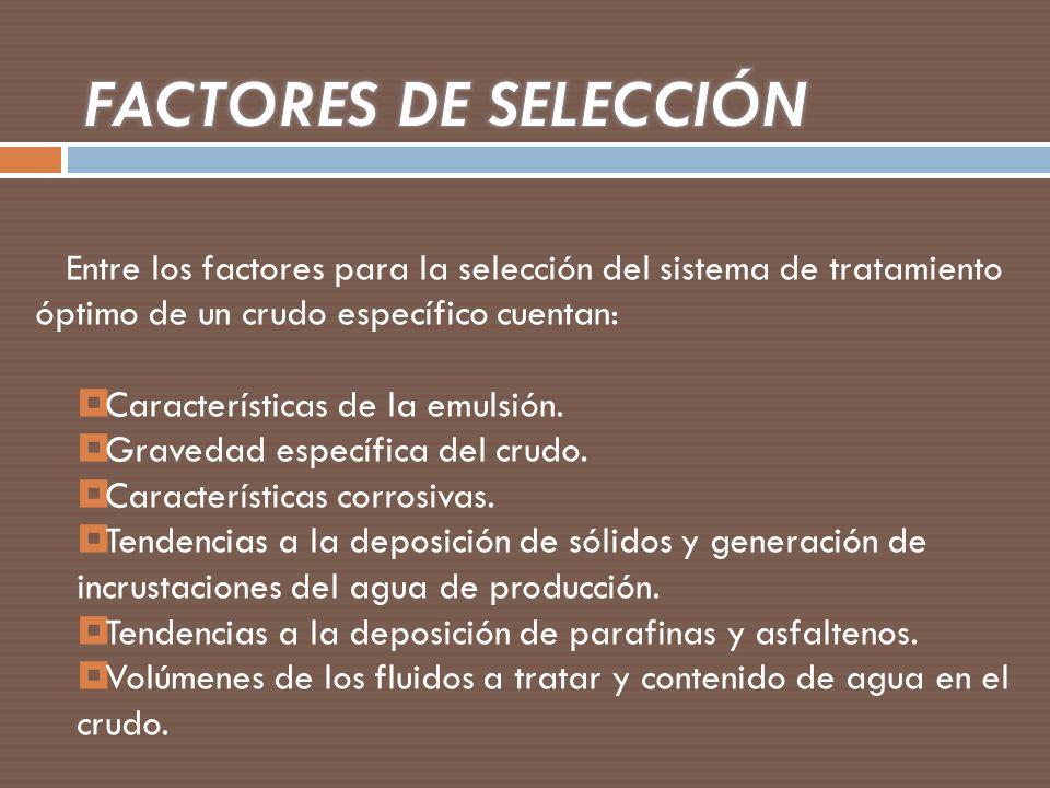 FACTORES DE SELECCIÓN Entre los factores para la selección del sistema de tratamiento óptimo de un crudo específico cuentan: