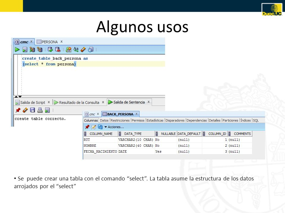Algunos usos Se puede crear una tabla con el comando select .