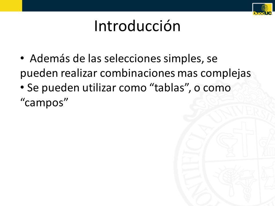 Introducción Además de las selecciones simples, se pueden realizar combinaciones mas complejas.