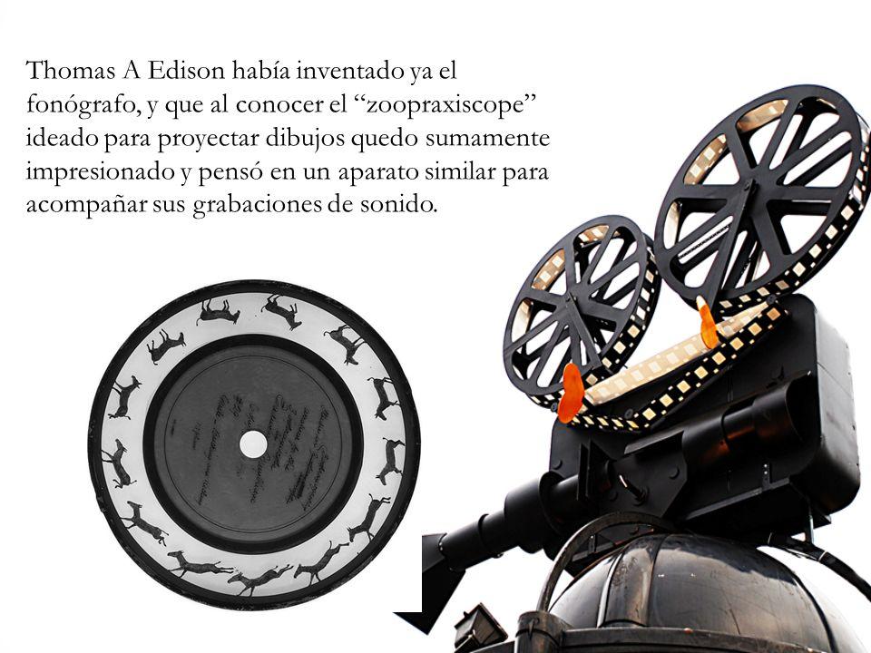 Thomas A Edison había inventado ya el fonógrafo, y que al conocer el zoopraxiscope ideado para proyectar dibujos quedo sumamente impresionado y pensó en un aparato similar para acompañar sus grabaciones de sonido.