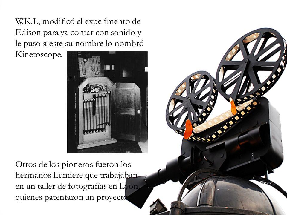 W.K.L, modificó el experimento de Edison para ya contar con sonido y le puso a este su nombre lo nombró Kinetoscope.
