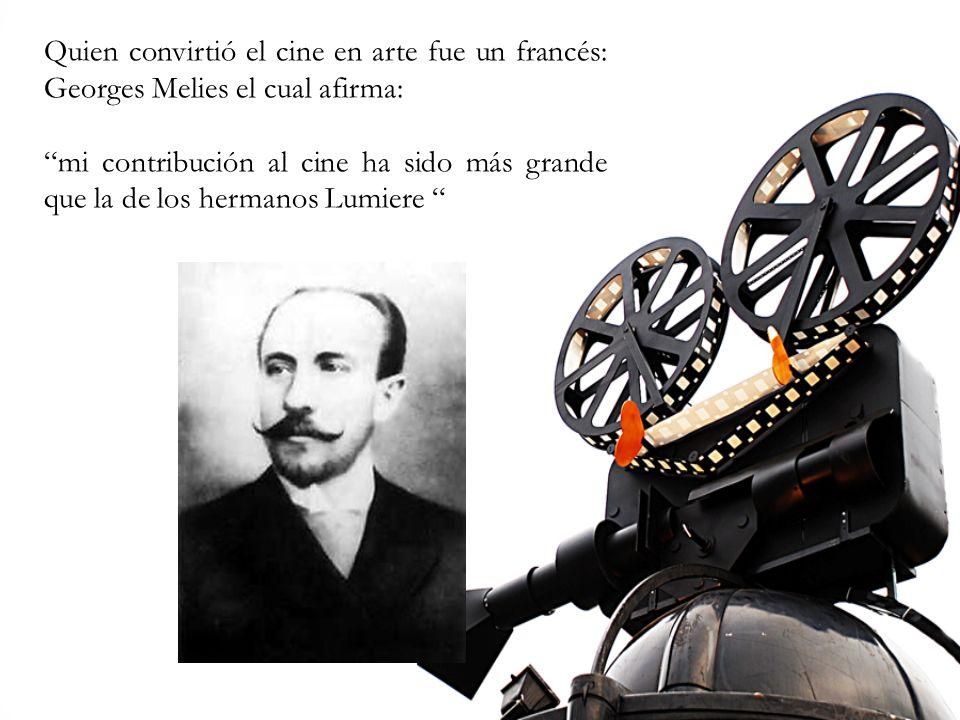 Quien convirtió el cine en arte fue un francés: Georges Melies el cual afirma: