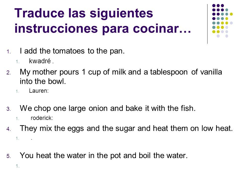 Traduce las siguientes instrucciones para cocinar…