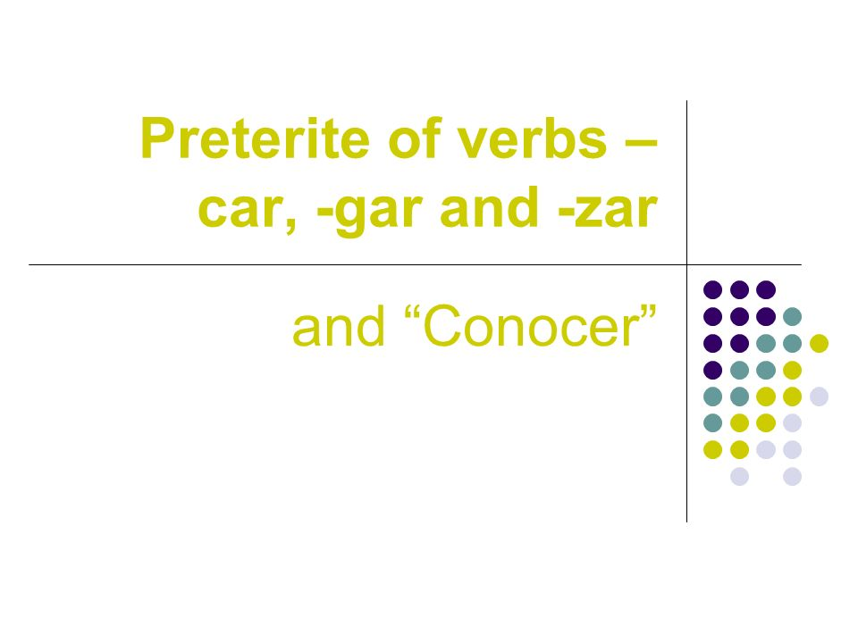 Preterite of verbs –car, -gar and -zar