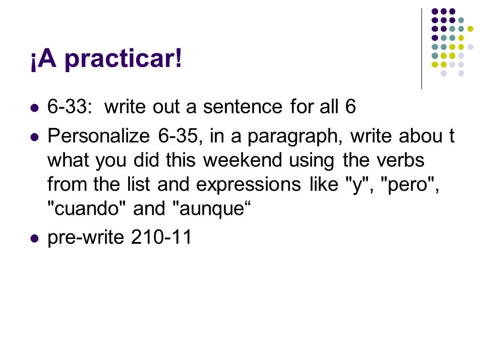 ¡A practicar! 6-33: write out a sentence for all 6