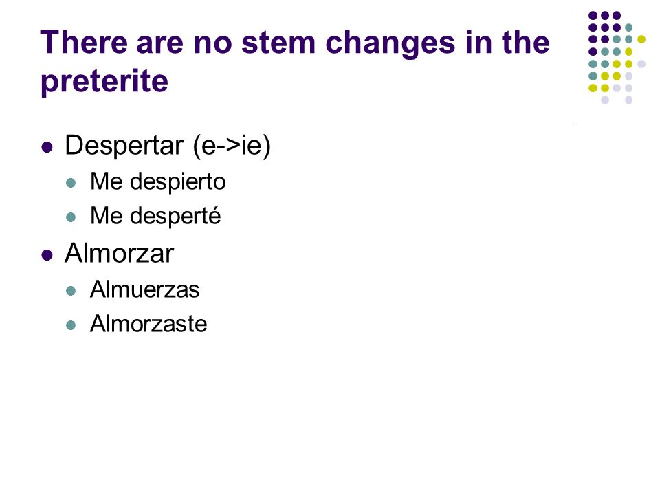 There are no stem changes in the preterite