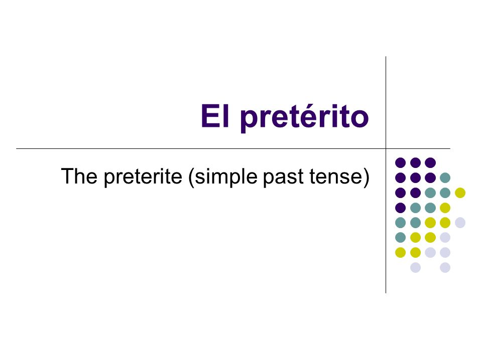The preterite (simple past tense)