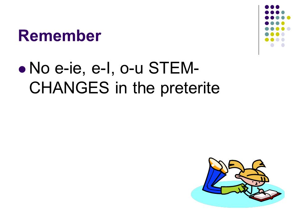 No e-ie, e-I, o-u STEM-CHANGES in the preterite