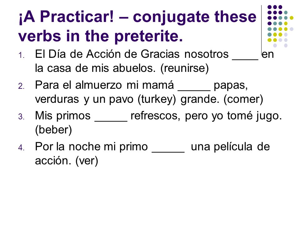 ¡A Practicar! – conjugate these verbs in the preterite.