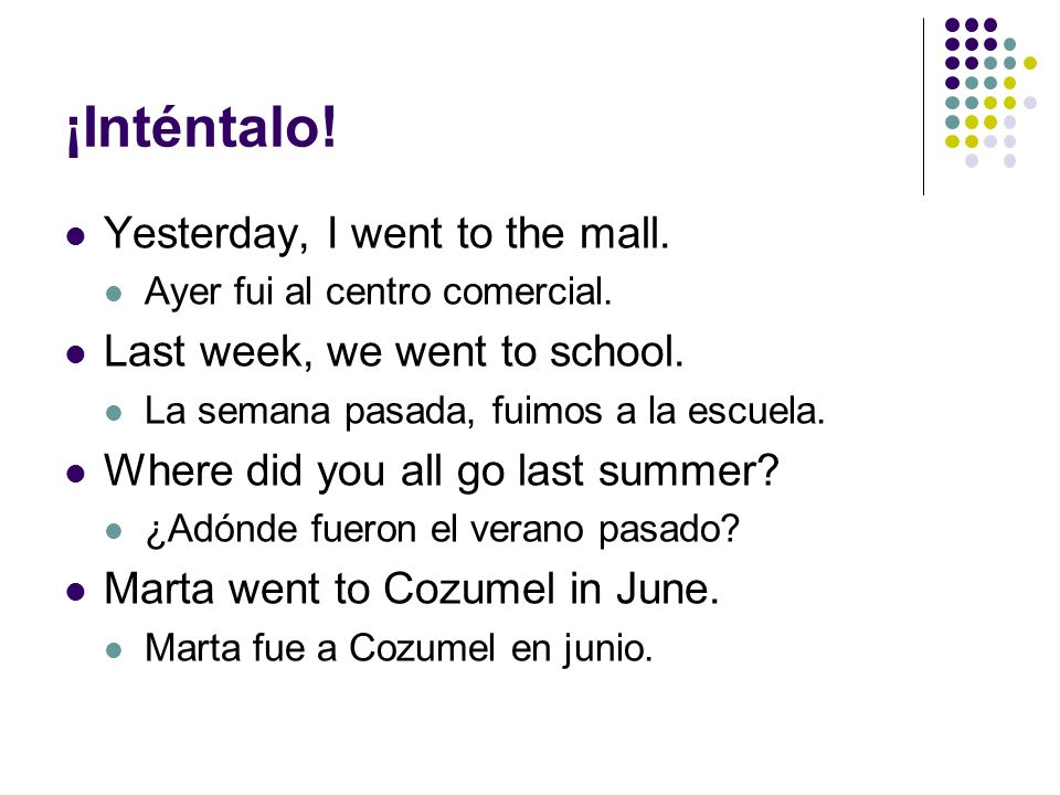 ¡Inténtalo! Yesterday, I went to the mall.