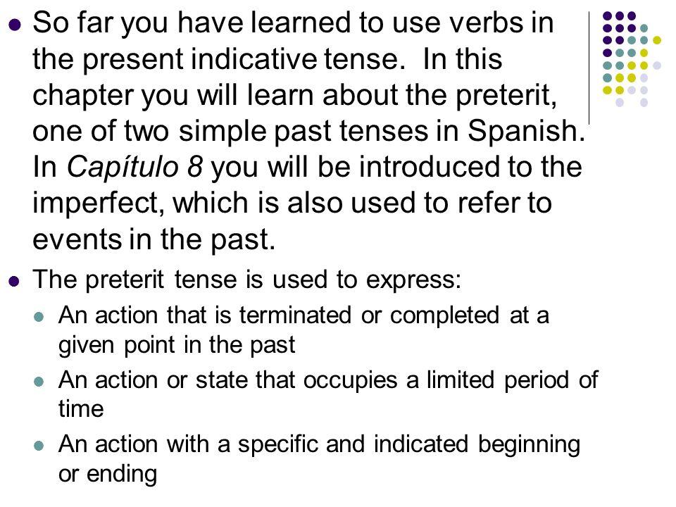 So far you have learned to use verbs in the present indicative tense