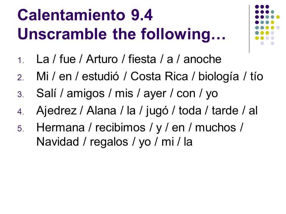 Calentamiento 9.4 Unscramble the following…