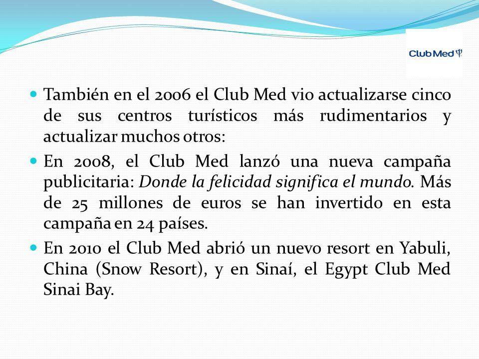 También en el 2006 el Club Med vio actualizarse cinco de sus centros turísticos más rudimentarios y actualizar muchos otros: