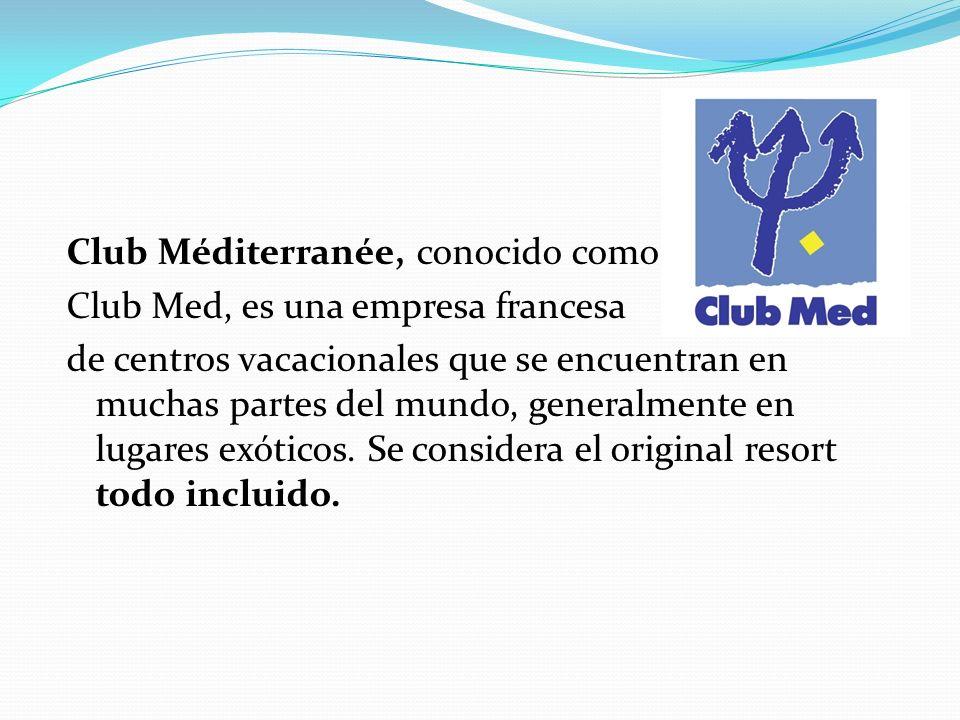Club Méditerranée, conocido como Club Med, es una empresa francesa de centros vacacionales que se encuentran en muchas partes del mundo, generalmente en lugares exóticos.
