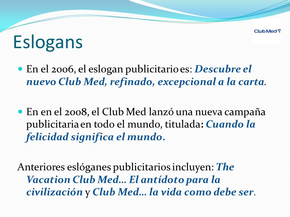 Eslogans En el 2006, el eslogan publicitario es: Descubre el nuevo Club Med, refinado, excepcional a la carta.