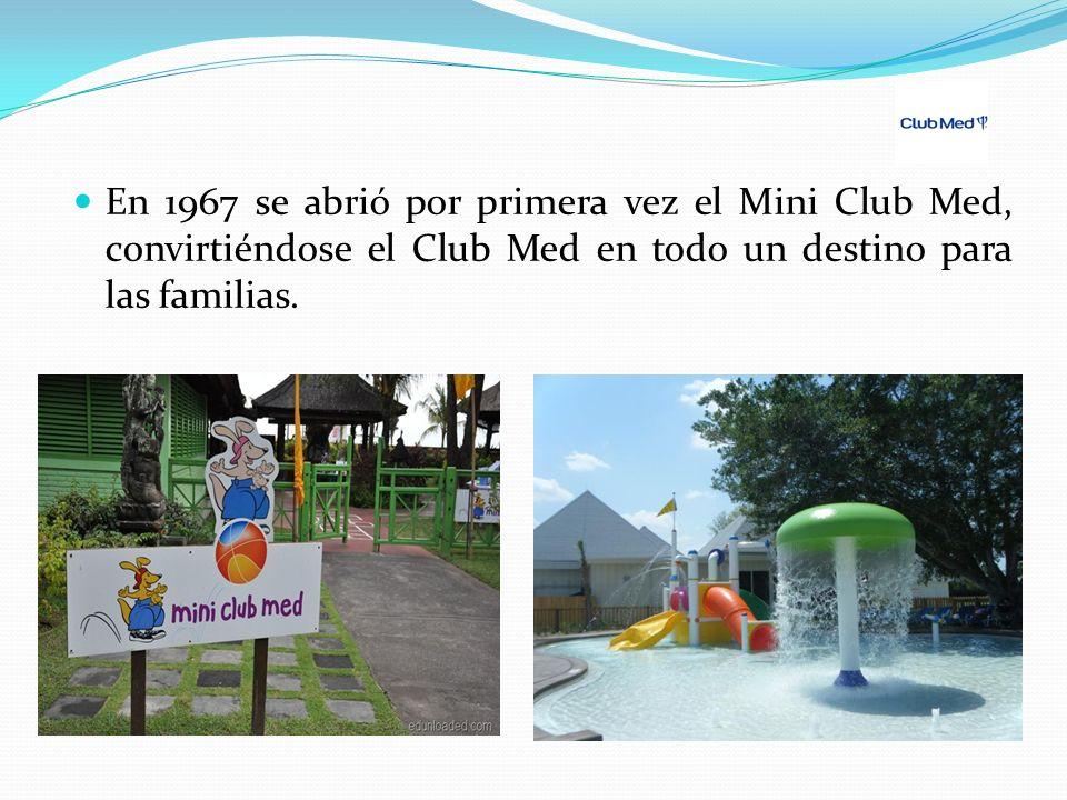 En 1967 se abrió por primera vez el Mini Club Med, c0nvirtiéndose el Club Med en todo un destino para las familias.
