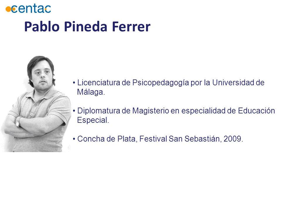 Pablo Pineda Ferrer Licenciatura de Psicopedagogía por la Universidad de. Málaga. Diplomatura de Magisterio en especialidad de Educación.