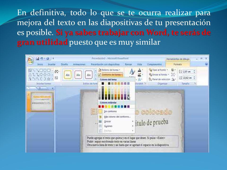 En definitiva, todo lo que se te ocurra realizar para mejora del texto en las diapositivas de tu presentación es posible.