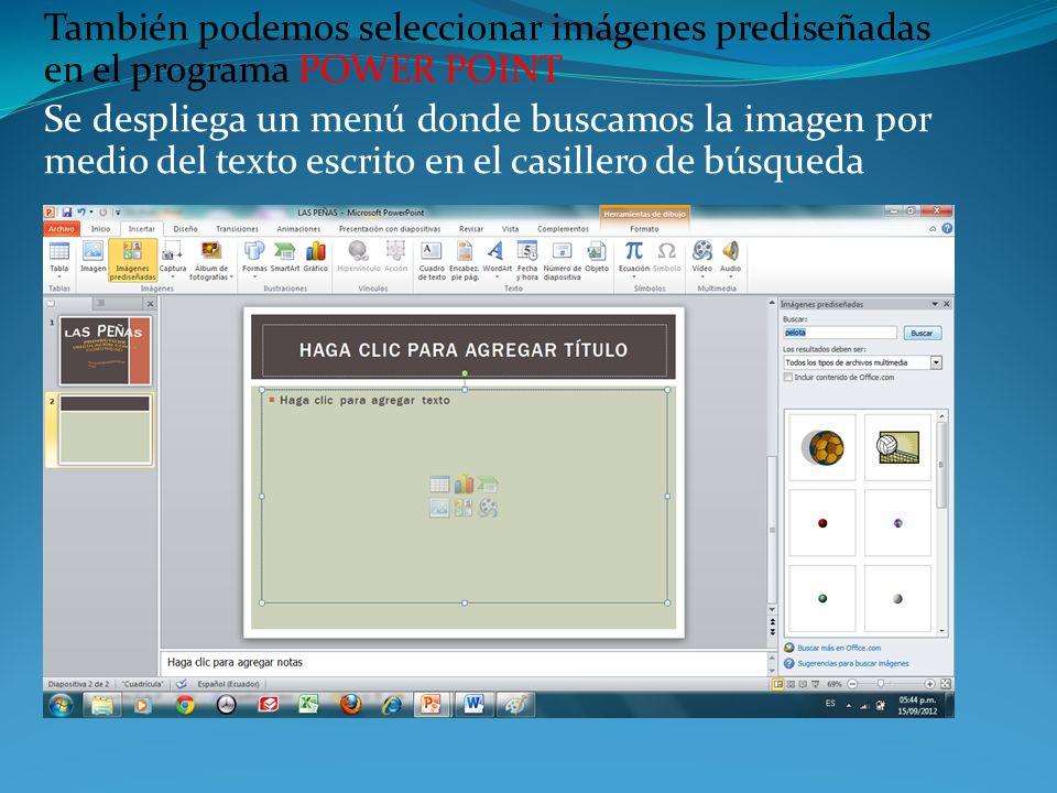 También podemos seleccionar imágenes prediseñadas en el programa POWER POINT