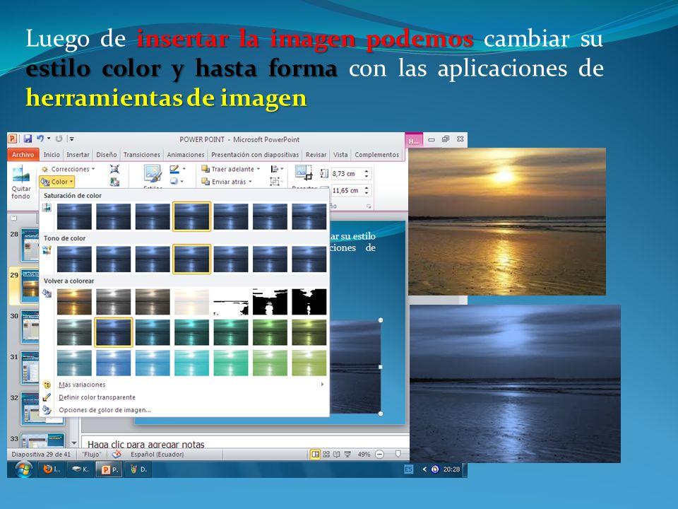 Luego de insertar la imagen podemos cambiar su estilo color y hasta forma con las aplicaciones de herramientas de imagen
