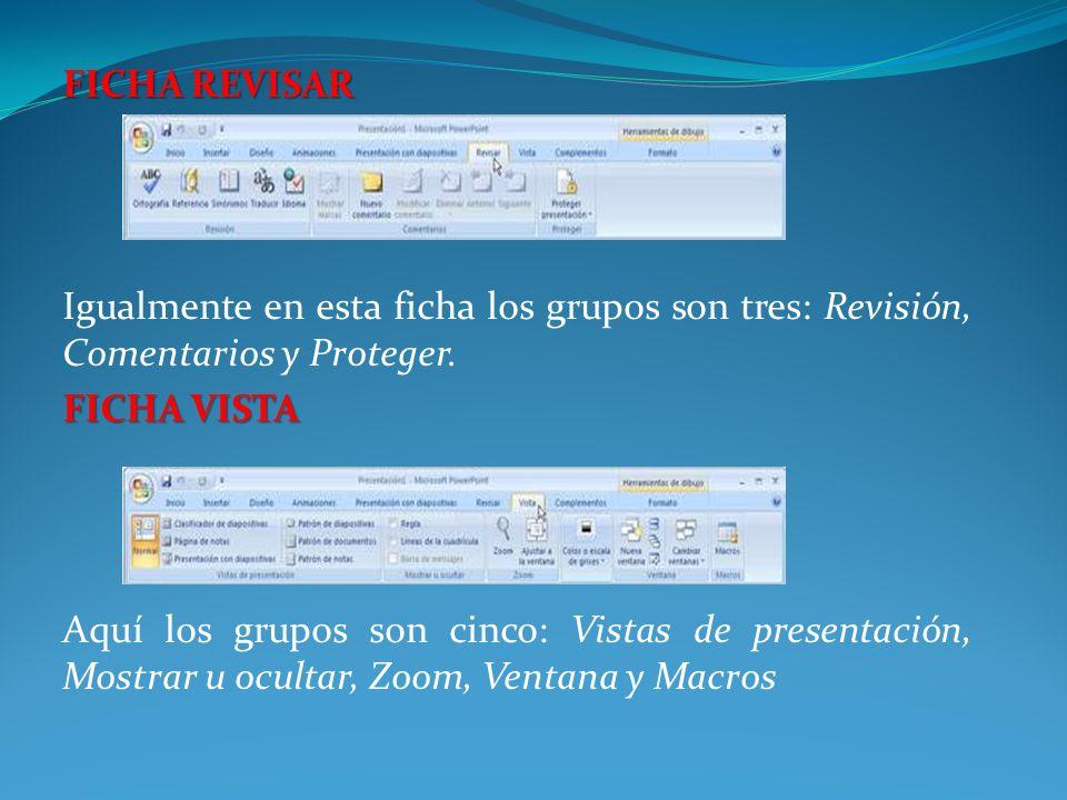 FICHA REVISAR Igualmente en esta ficha los grupos son tres: Revisión, Comentarios y Proteger. FICHA VISTA.
