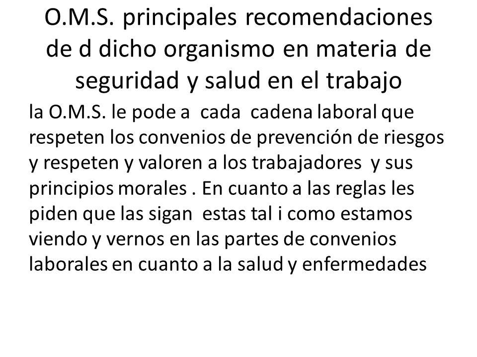 O.M.S. principales recomendaciones de d dicho organismo en materia de seguridad y salud en el trabajo