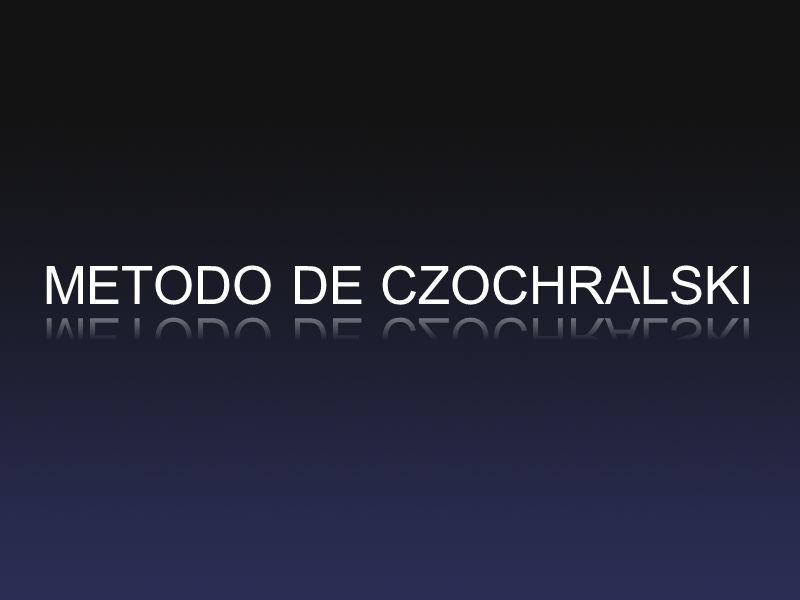 METODO DE CZOCHRALSKI