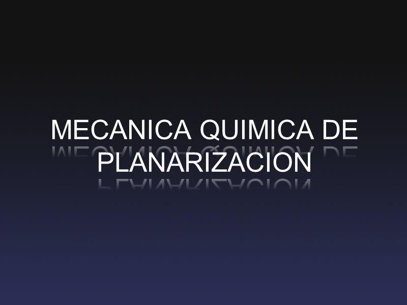 MECANICA QUIMICA DE PLANARIZACION