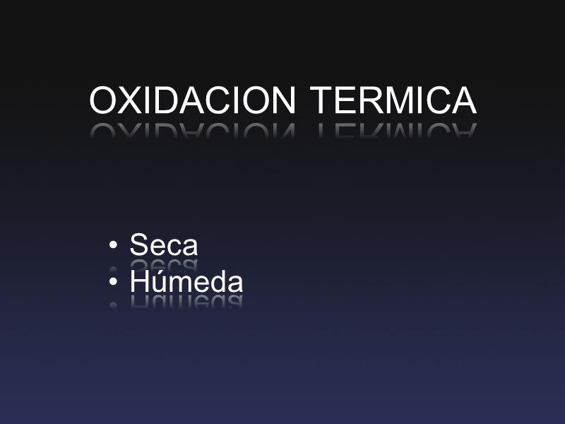 OXIDACION TERMICA Seca Húmeda