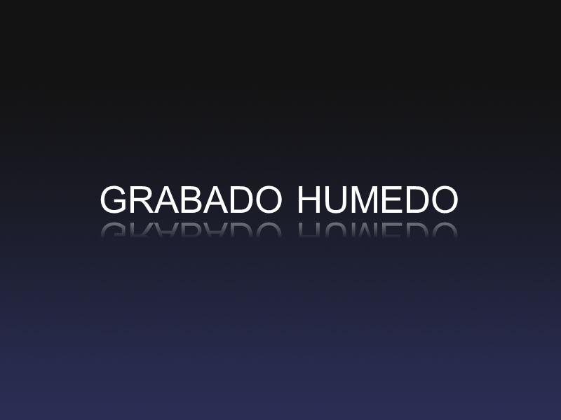 GRABADO HUMEDO