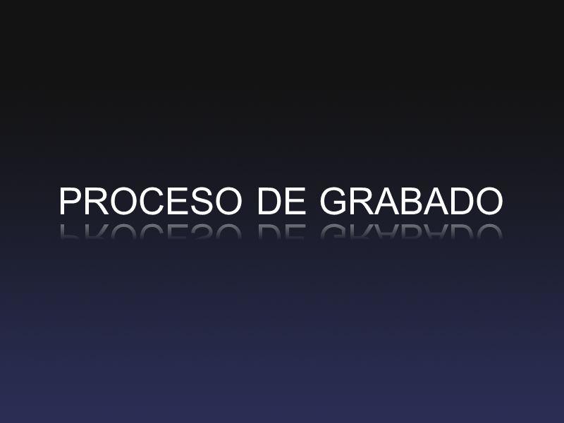 PROCESO DE GRABADO
