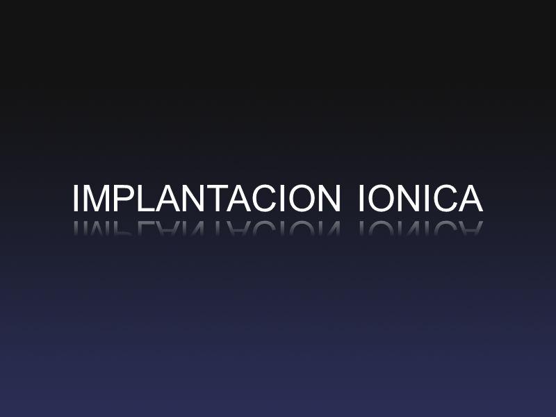 IMPLANTACION IONICA