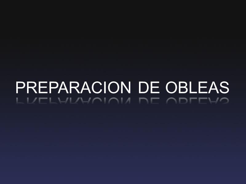 PREPARACION DE OBLEAS