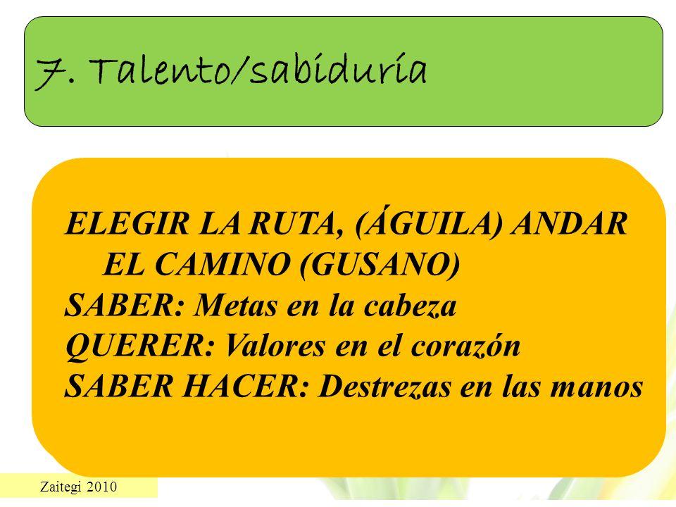 7. Talento/sabiduría ELEGIR LA RUTA, (ÁGUILA) ANDAR EL CAMINO (GUSANO)