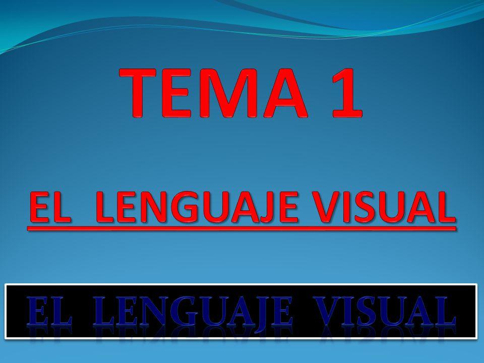 TEMA 1 EL LENGUAJE VISUAL