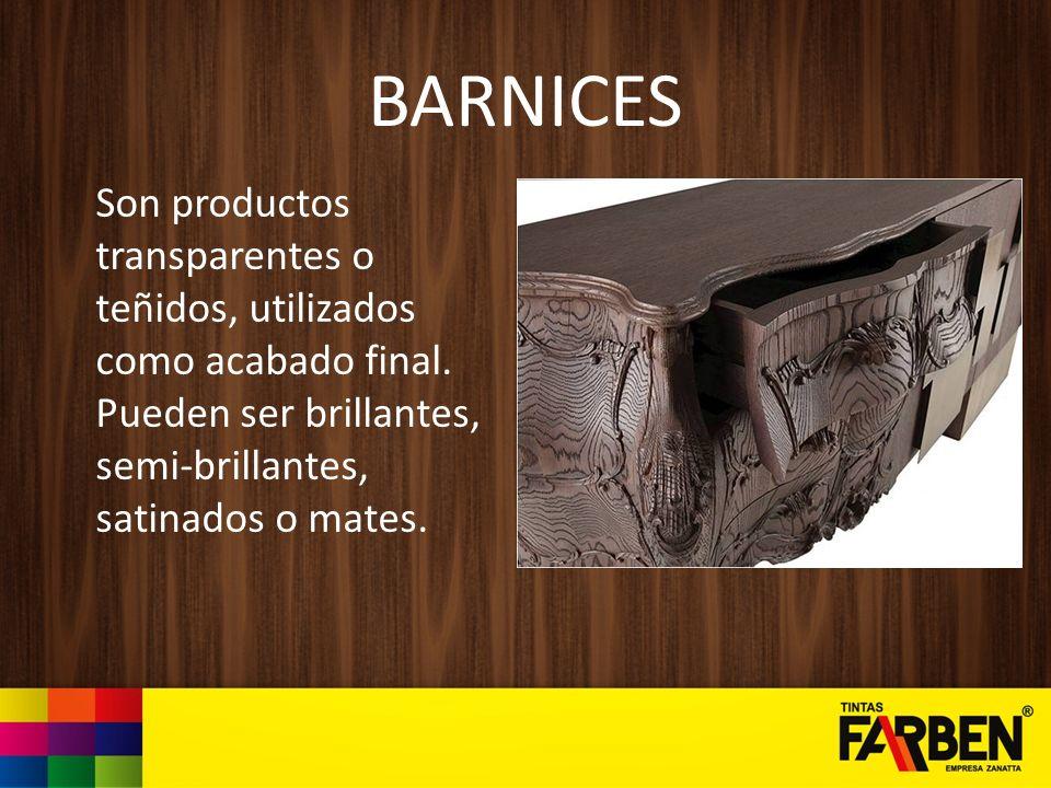 BARNICES Son productos transparentes o teñidos, utilizados como acabado final.