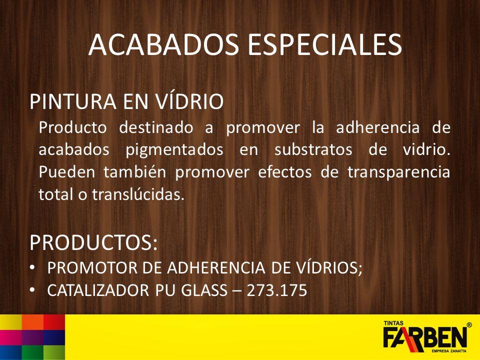 ACABADOS ESPECIALES PINTURA EN VÍDRIO PRODUCTOS: